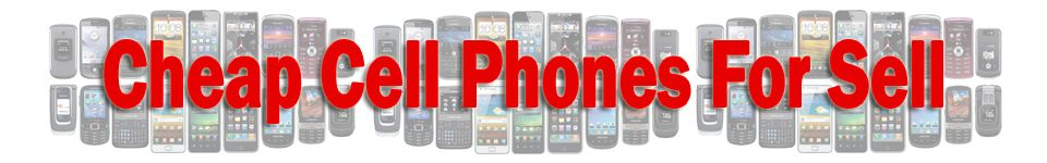 Cheap Cell Phones for Sale
